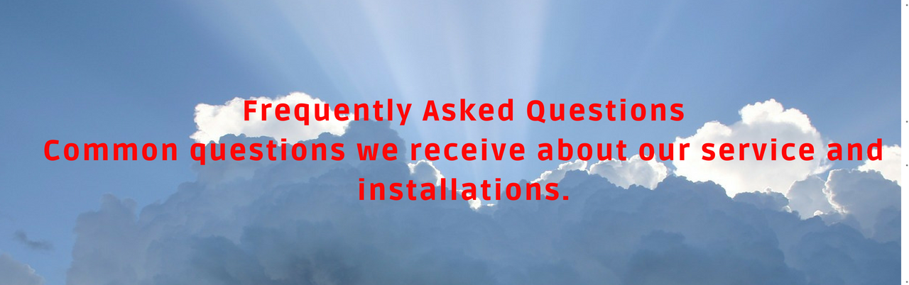 Frequently Asked QuestionsCommon questions we receive about our service and installations.